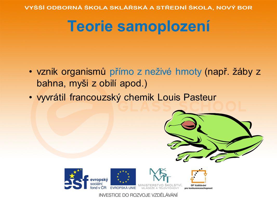 Teorie samoplození vznik organismů přímo z neživé hmoty (např. žáby z bahna, myši z obilí apod.) vyvrátil francouzský chemik Louis Pasteur