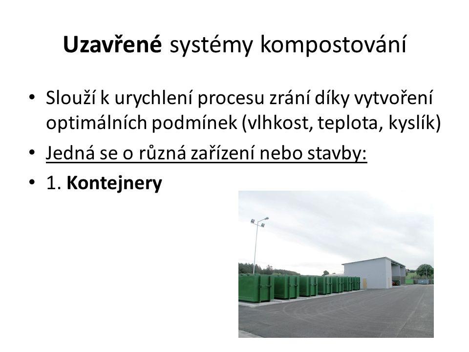 Uzavřené systémy kompostování Slouží k urychlení procesu zrání díky vytvoření optimálních podmínek (vlhkost, teplota, kyslík) Jedná se o různá zařízen