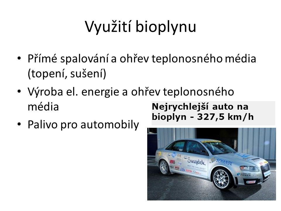 Využití bioplynu Přímé spalování a ohřev teplonosného média (topení, sušení) Výroba el. energie a ohřev teplonosného média Palivo pro automobily Nejry
