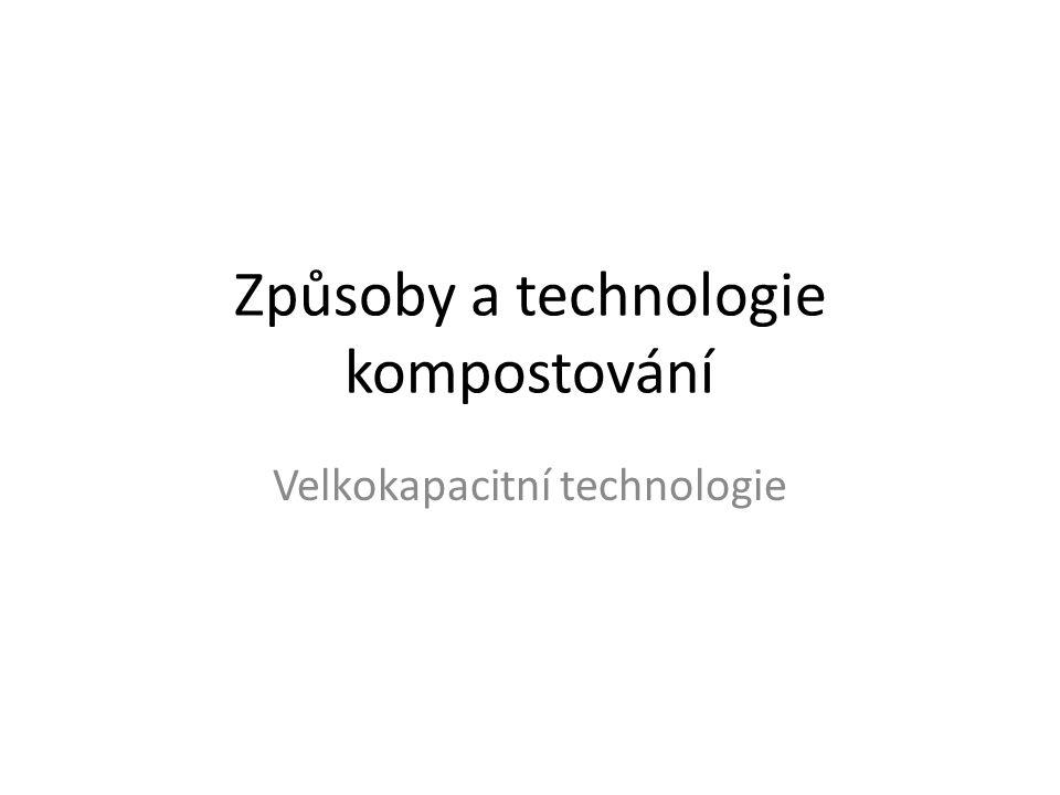 Způsoby a technologie kompostování Velkokapacitní technologie