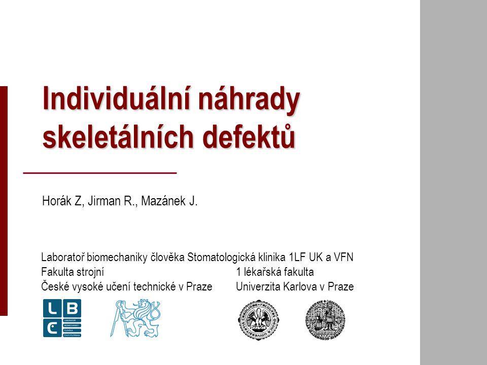 Individuální náhrady skeletálních defektů Horák Z, Jirman R., Mazánek J. Laboratoř biomechaniky člověkaStomatologická klinika 1LF UK a VFN Fakulta str