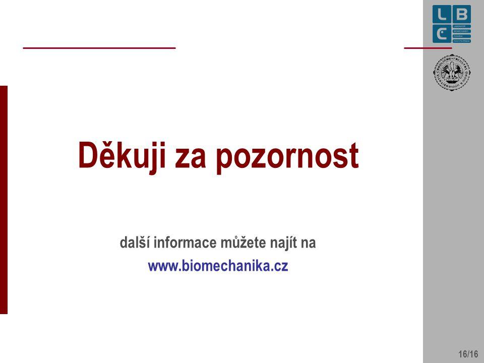 16/16 Děkuji za pozornost další informace můžete najít na www.biomechanika.cz