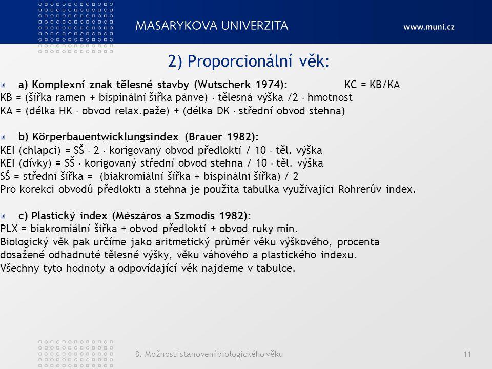 8. Možnosti stanovení biologického věku11 2) Proporcionální věk: a) Komplexní znak tělesné stavby (Wutscherk 1974): KC = KB/KA KB = (šířka ramen + bis