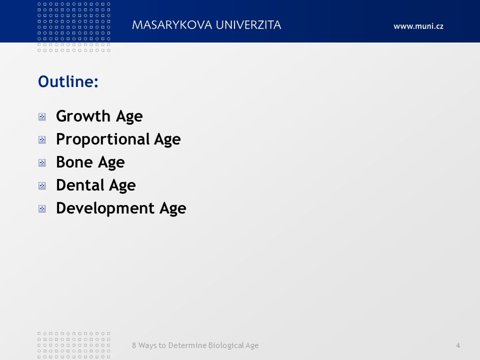 8 Ways to Determine Biological Age4 Outline: Growth Age Proportional Age Bone Age Dental Age Development Age