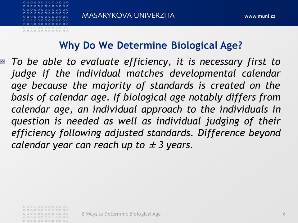 8 Ways to Determine Biological Age6 Why Do We Determine Biological Age? To be able to evaluate efficiency, it is necessary first to judge if the indiv