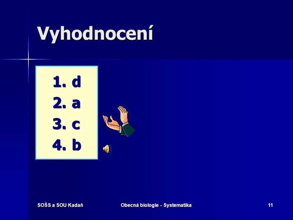SOŠS a SOU KadaňObecná biologie - Systematika10 Které pojmy spolu souvisí? 1.Diverzita 2.Druh 3.Fylogeneze 4.Taxon a) Základní systematická kategorie