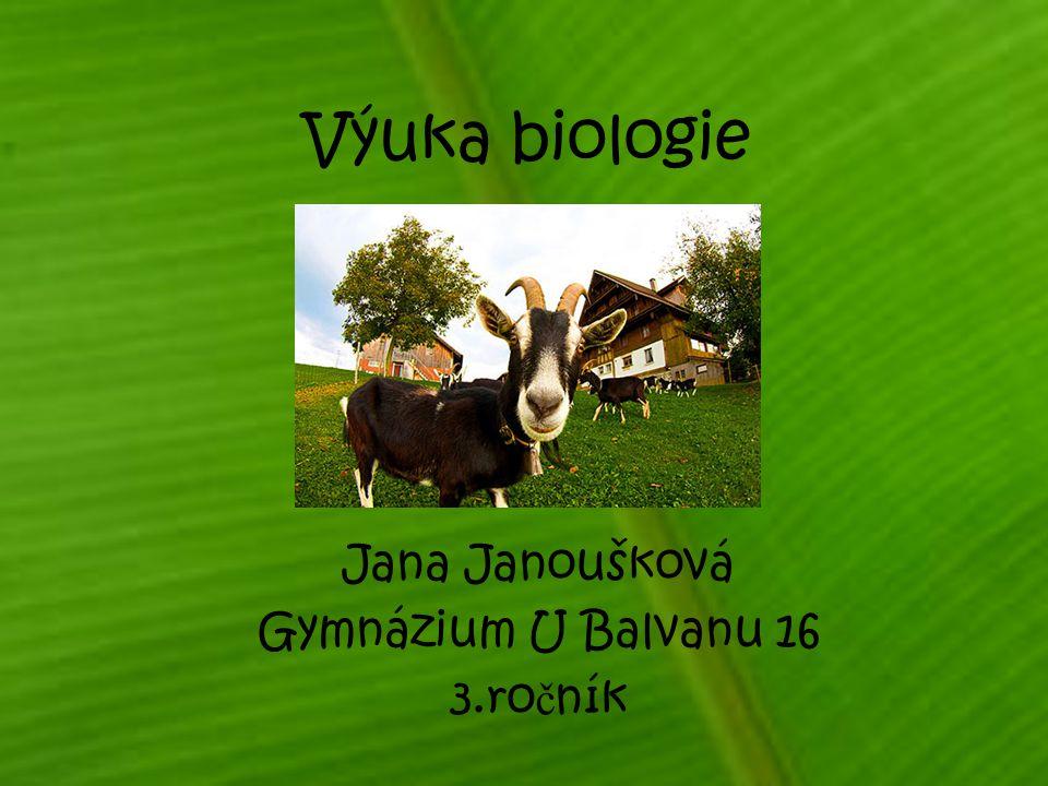 Výuka biologie Jana Janoušková Gymnázium U Balvanu 16 3.ro č ník