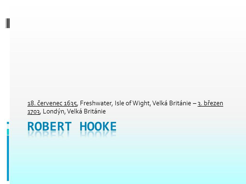 Mládí  Robert Hooke navštěvoval školu v Freshwateru, poté odešel na známou univerzitu do Oxfordu.