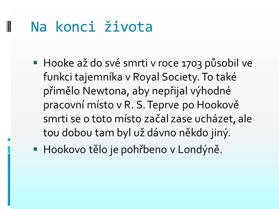 Na konci života  Hooke až do své smrti v roce 1703 působil ve funkci tajemníka v Royal Society. To také přimělo Newtona, aby nepřijal výhodné pracovn