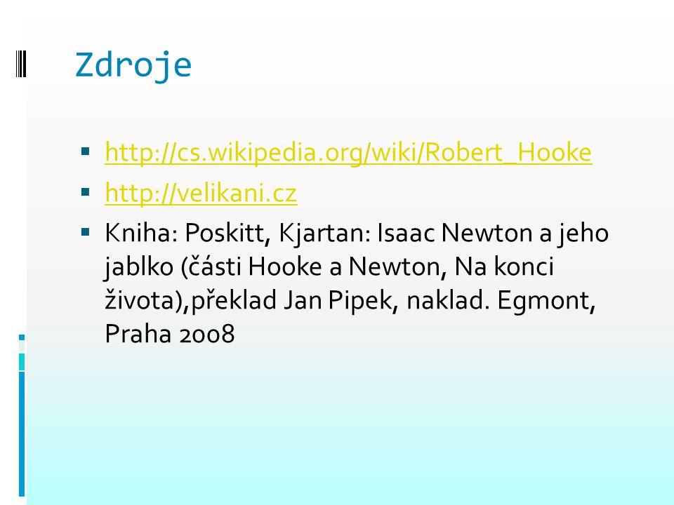 Zdroje  http://cs.wikipedia.org/wiki/Robert_Hooke http://cs.wikipedia.org/wiki/Robert_Hooke  http://velikani.cz http://velikani.cz  Kniha: Poskitt,
