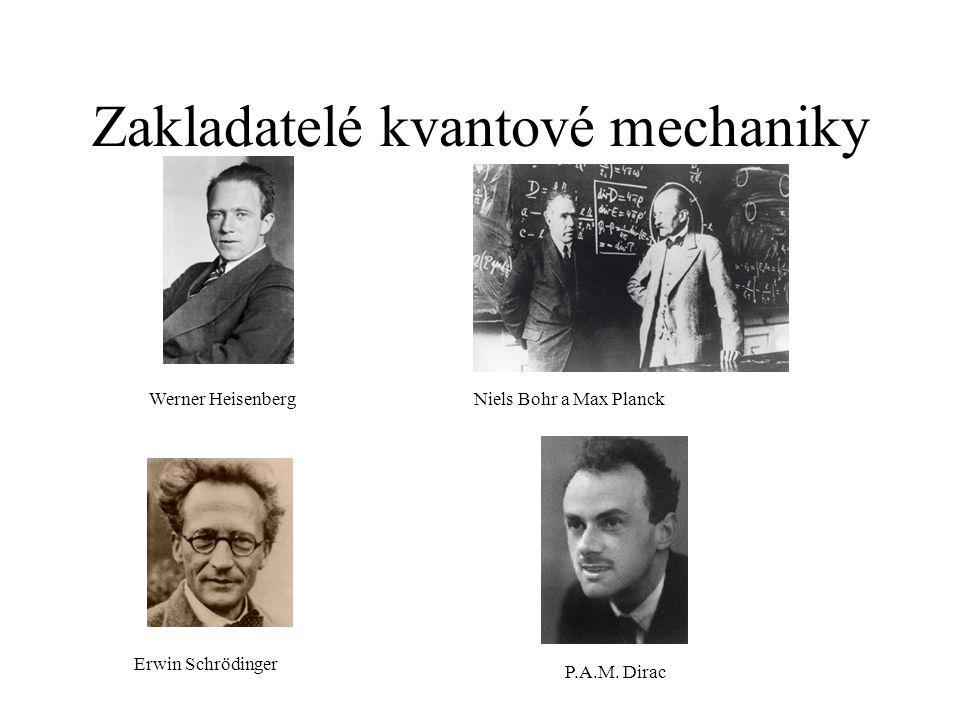 Zakladatelé kvantové mechaniky Werner HeisenbergNiels Bohr a Max Planck Erwin Schrödinger P.A.M.