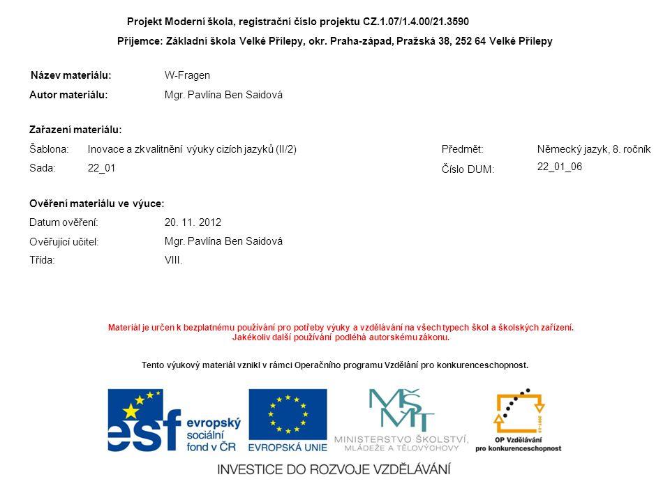 Projekt Moderní škola, registrační číslo projektu CZ.1.07/1.4.00/21.3590 Příjemce: Základní škola Velké Přílepy, okr. Praha-západ, Pražská 38, 252 64