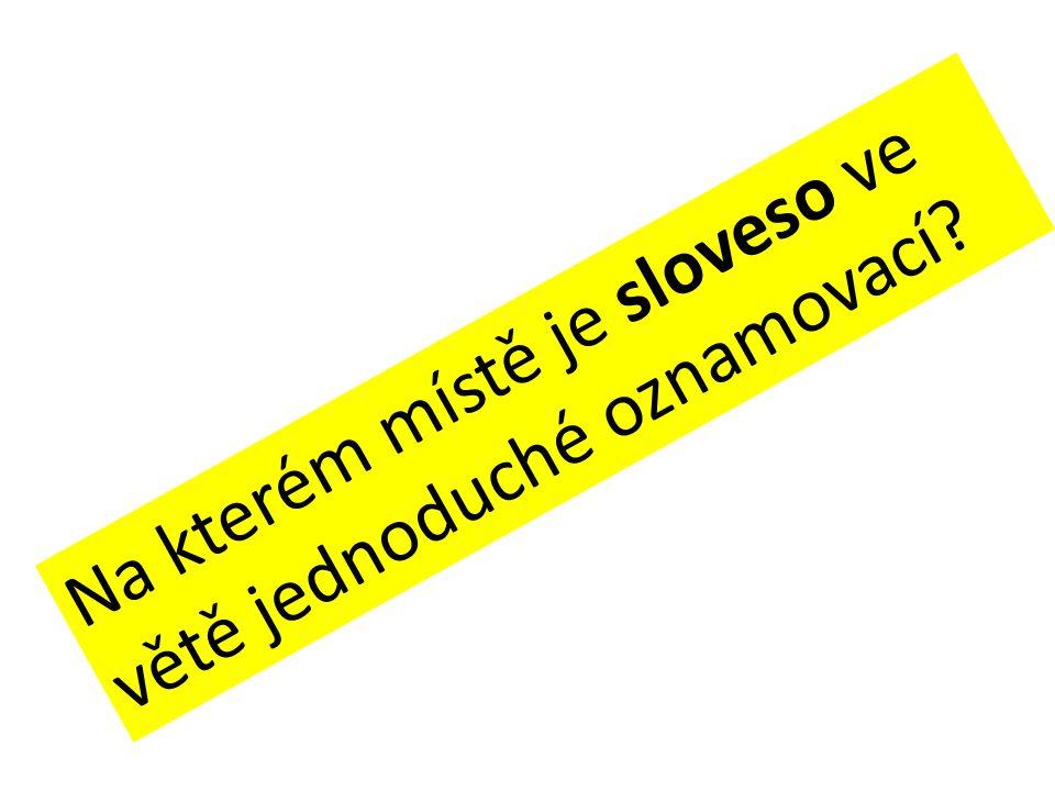Pořádek slov ve větě hlavní Věta oznamovací V oznamovací větě je sloveso na 2.