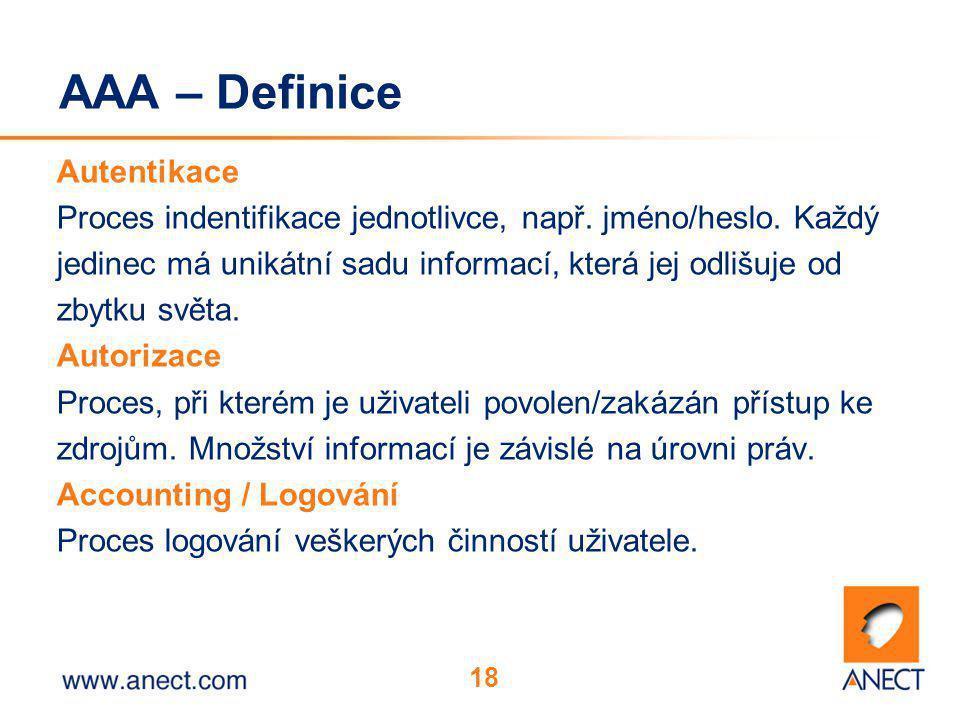 18 AAA – Definice Autentikace Proces indentifikace jednotlivce, např. jméno/heslo. Každý jedinec má unikátní sadu informací, která jej odlišuje od zby