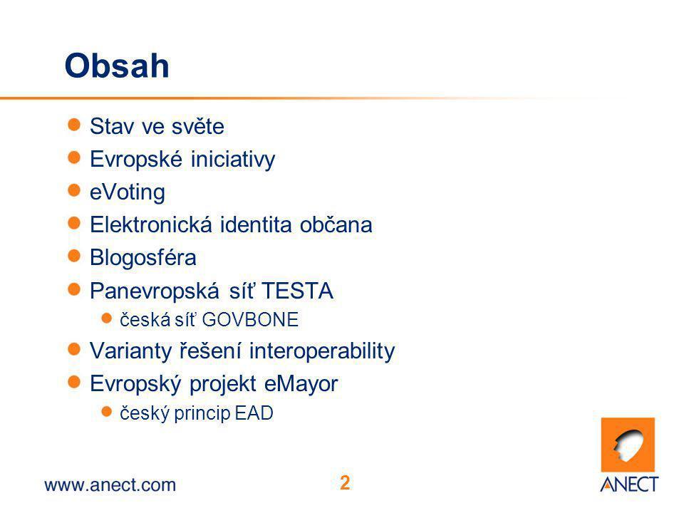 2 Obsah Stav ve světe Evropské iniciativy eVoting Elektronická identita občana Blogosféra Panevropská síť TESTA česká síť GOVBONE Varianty řešení inte