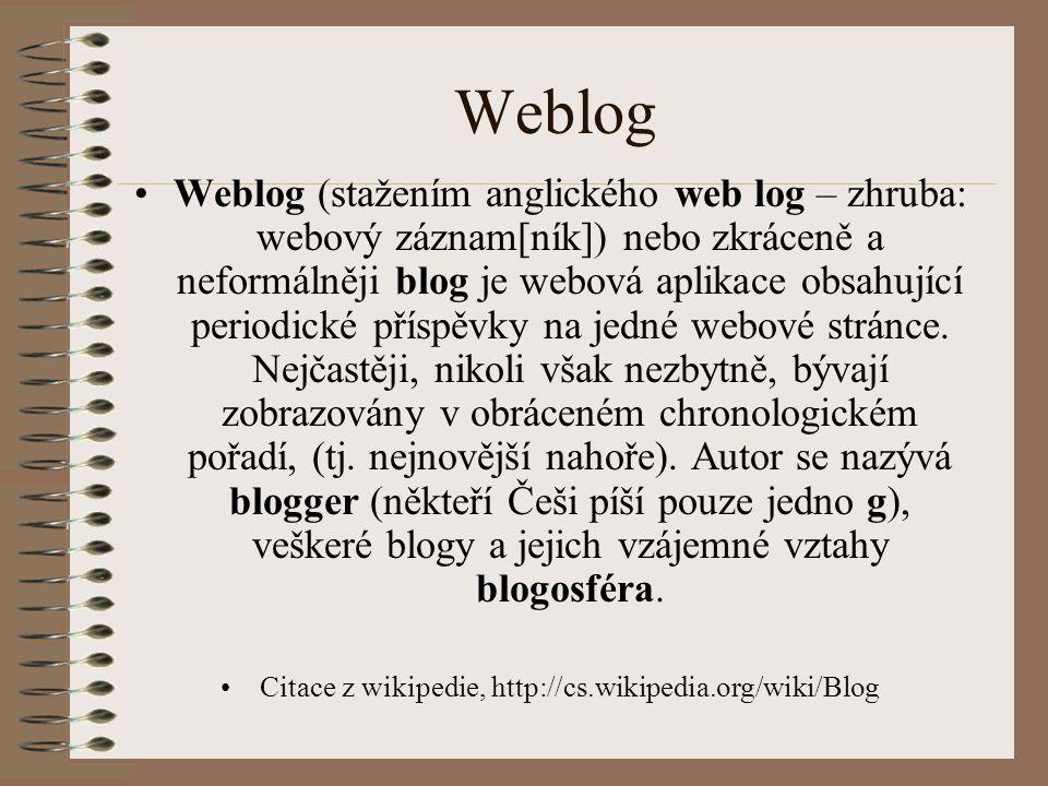 Weblog Weblog (stažením anglického web log – zhruba: webový záznam[ník]) nebo zkráceně a neformálněji blog je webová aplikace obsahující periodické příspěvky na jedné webové stránce.