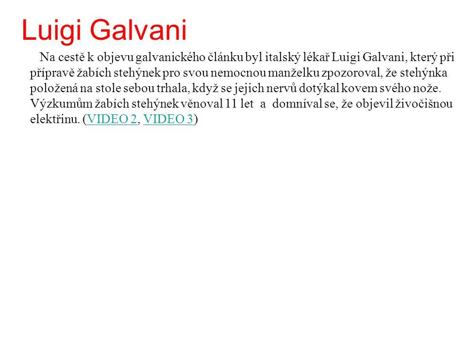 Luigi Galvani Na cestě k objevu galvanického článku byl italský lékař Luigi Galvani, který při přípravě žabích stehýnek pro svou nemocnou manželku zpo