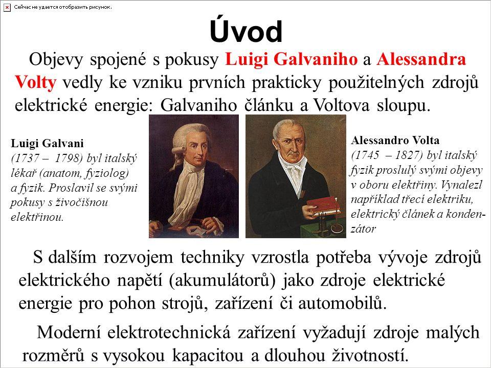 Úvod Objevy spojené s pokusy Luigi Galvaniho a Alessandra Volty vedly ke vzniku prvních prakticky použitelných zdrojů elektrické energie: Galvaniho čl