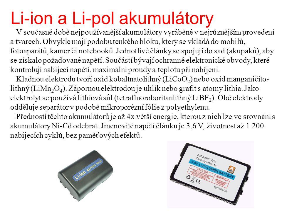 Li-ion a Li-pol akumulátory V současné době nejpoužívanější akumulátory vyráběné v nejrůznějším provedení a tvarech. Obvykle mají podobu tenkého bloku