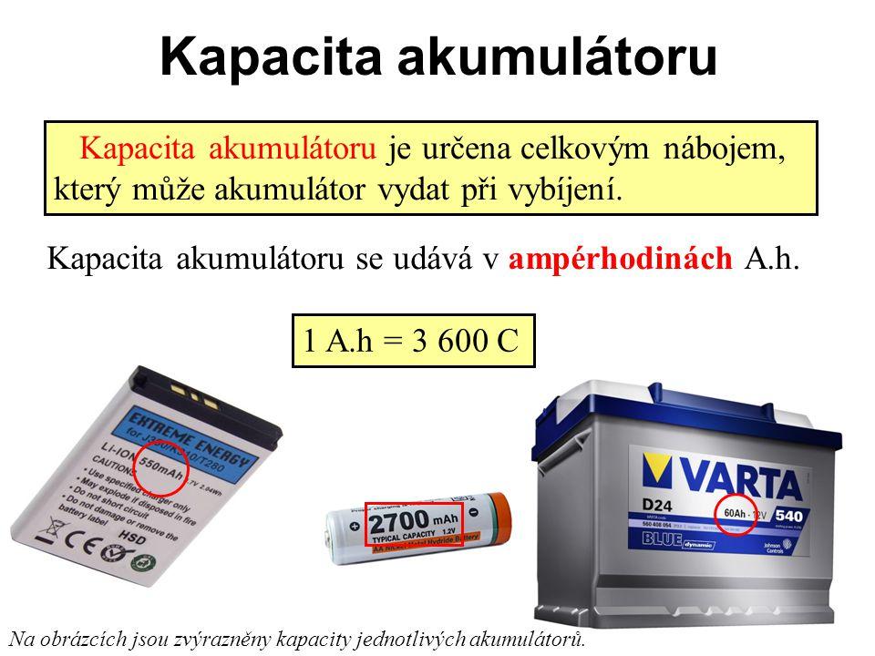 Kapacita akumulátoru Kapacita akumulátoru je určena celkovým nábojem, který může akumulátor vydat při vybíjení. Kapacita akumulátoru se udává v ampérh