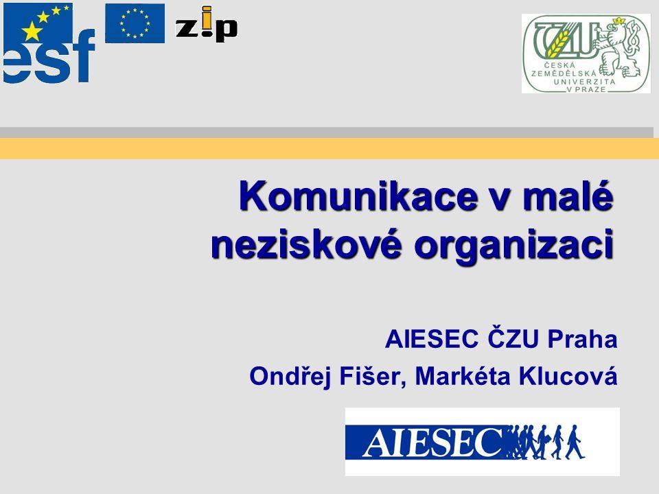 Komunikace v malé neziskové organizaci AIESEC ČZU Praha Ondřej Fišer, Markéta Klucová