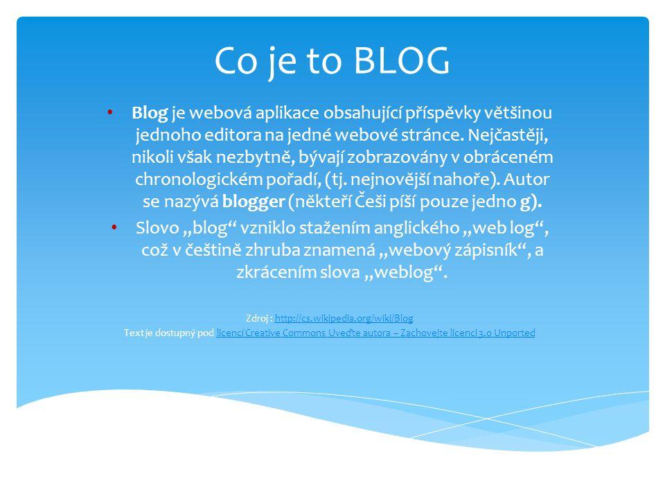 Co je to BLOG Blog je webová aplikace obsahující příspěvky většinou jednoho editora na jedné webové stránce. Nejčastěji, nikoli však nezbytně, bývají