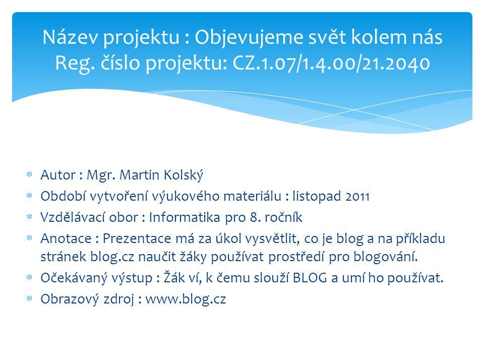 Název projektu : Objevujeme svět kolem nás Reg. číslo projektu: CZ.1.07/1.4.00/21.2040  Autor : Mgr. Martin Kolský  Období vytvoření výukového mater