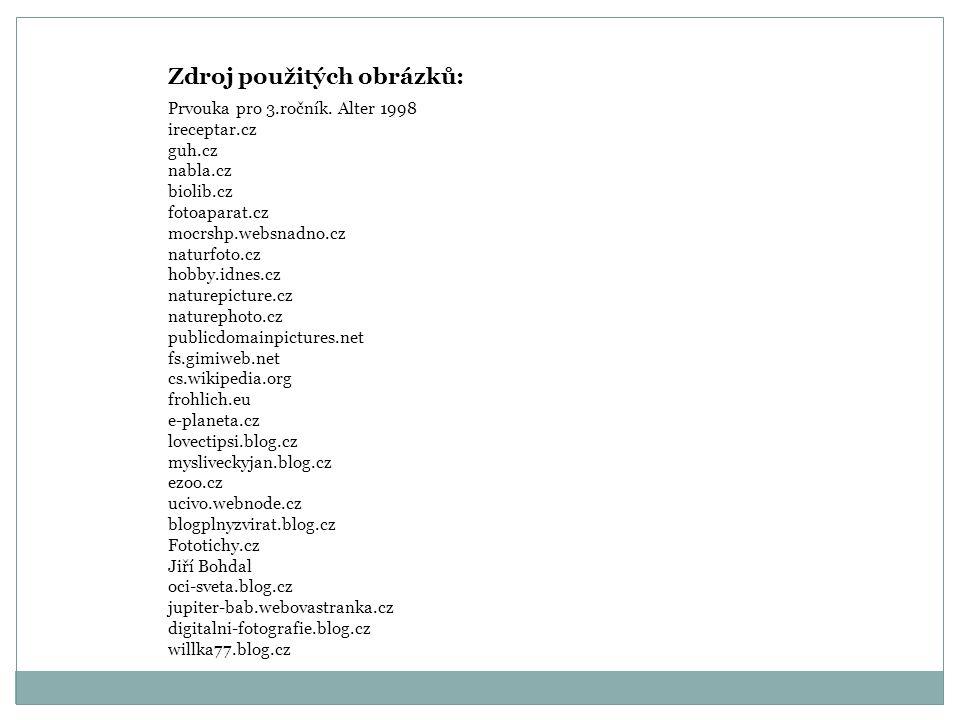 Zdroj použitých obrázků: Prvouka pro 3.ročník. Alter 1998 ireceptar.cz guh.cz nabla.cz biolib.cz fotoaparat.cz mocrshp.websnadno.cz naturfoto.cz hobby