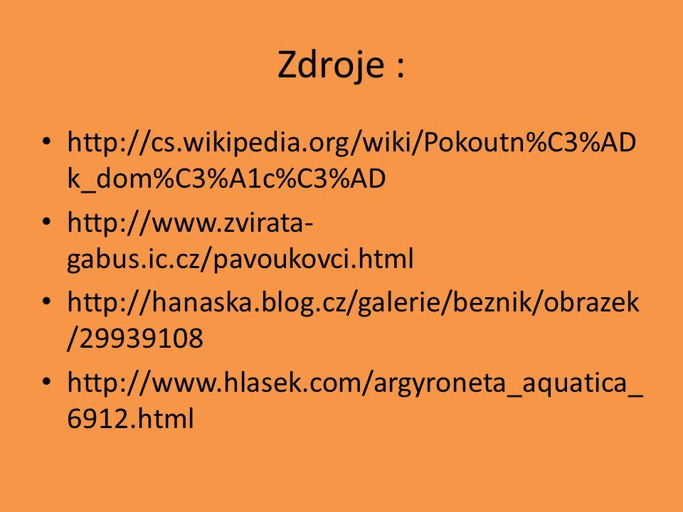 Zdroje : http://cs.wikipedia.org/wiki/Pokoutn%C3%AD k_dom%C3%A1c%C3%AD http://www.zvirata- gabus.ic.cz/pavoukovci.html http://hanaska.blog.cz/galerie/