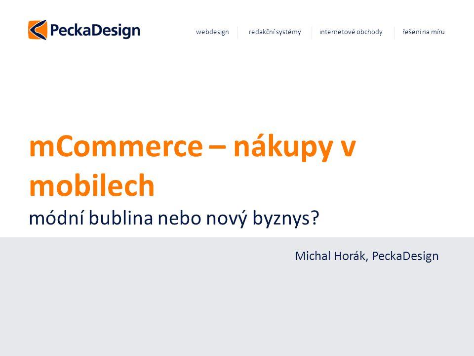 Tvoříme přitažlivá webová řešení webdesign redakční systémy internetové obchody řešení na míru mCommerce – nákupy v mobilech módní bublina nebo nový byznys.