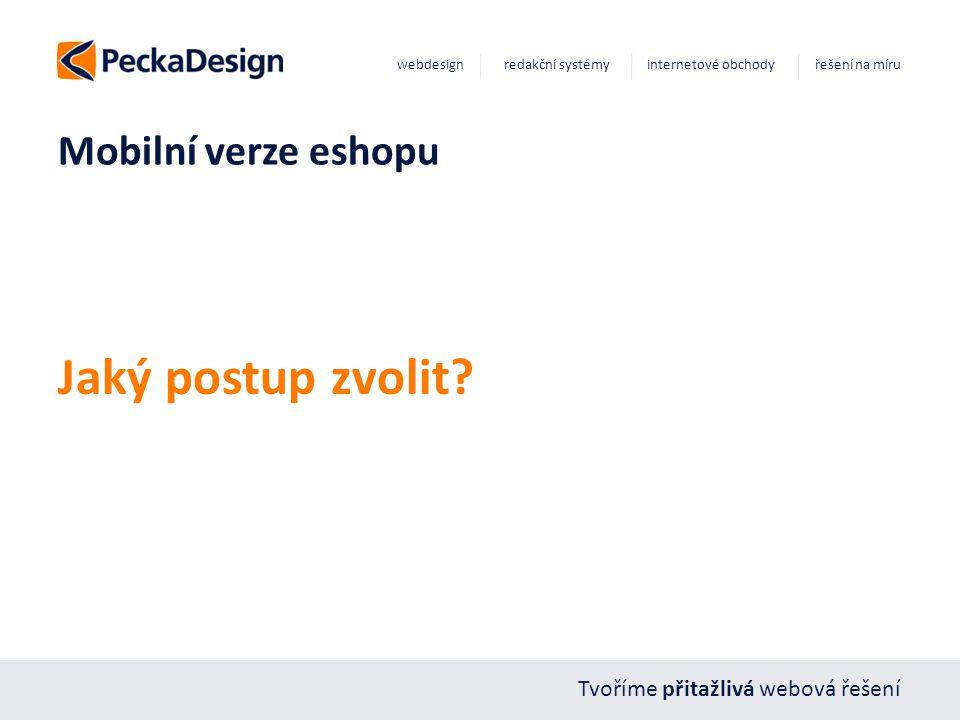 Tvoříme přitažlivá webová řešení webdesign redakční systémy internetové obchody řešení na míru Mobilní verze eshopu Jaký postup zvolit