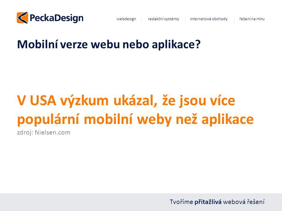 Tvoříme přitažlivá webová řešení webdesign redakční systémy internetové obchody řešení na míru Mobilní verze webu nebo aplikace? V USA výzkum ukázal,