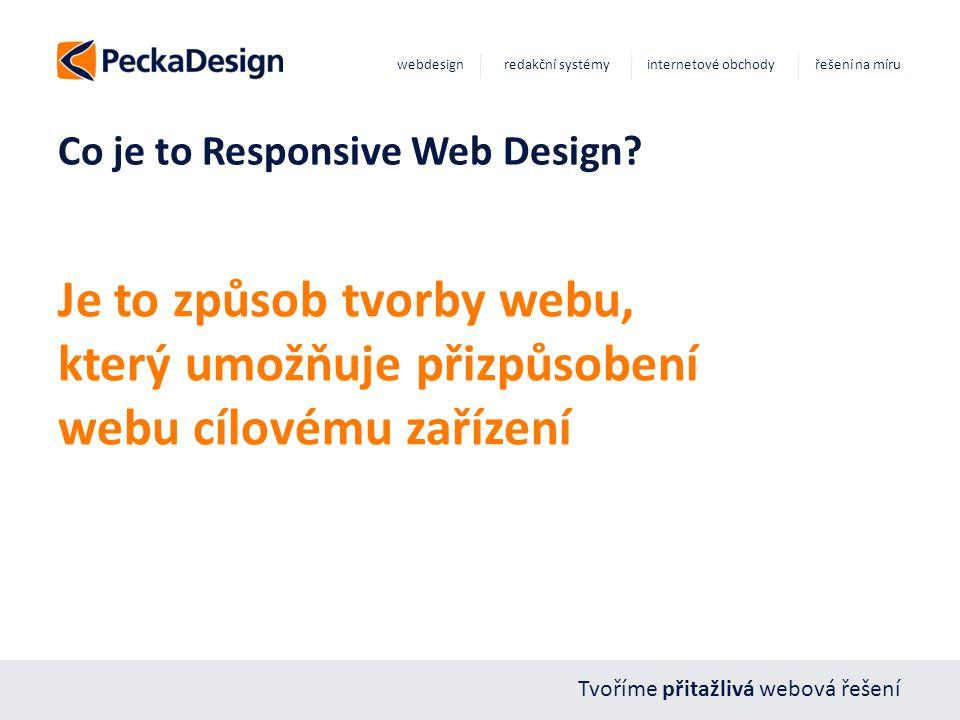 Tvoříme přitažlivá webová řešení webdesign redakční systémy internetové obchody řešení na míru Co je to Responsive Web Design? Je to způsob tvorby web