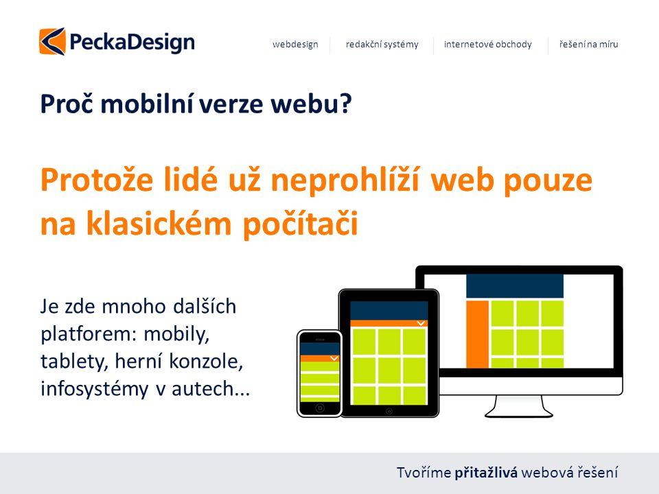 Tvoříme přitažlivá webová řešení webdesign redakční systémy internetové obchody řešení na míru Proč mobilní verze webu? Protože lidé už neprohlíží web