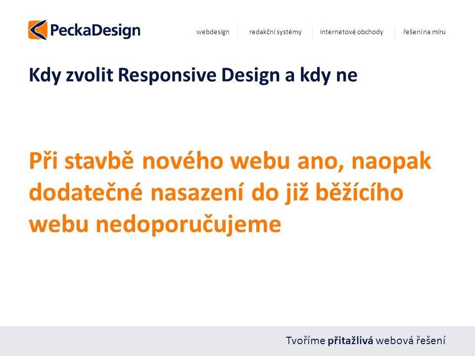 Tvoříme přitažlivá webová řešení webdesign redakční systémy internetové obchody řešení na míru Kdy zvolit Responsive Design a kdy ne Při stavbě nového webu ano, naopak dodatečné nasazení do již běžícího webu nedoporučujeme