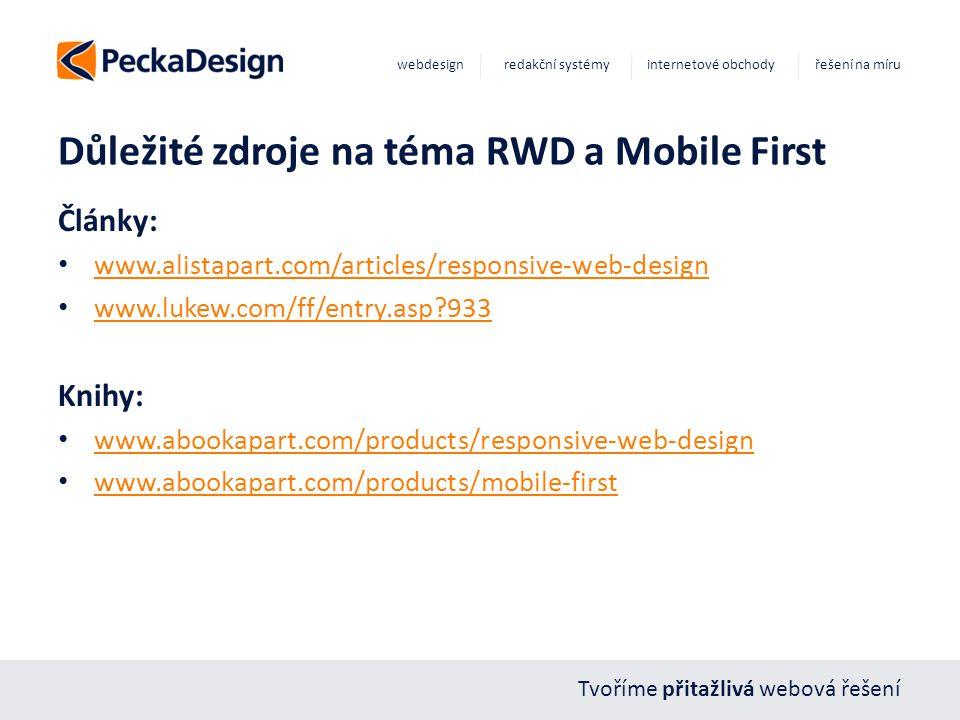 Tvoříme přitažlivá webová řešení webdesign redakční systémy internetové obchody řešení na míru Články: www.alistapart.com/articles/responsive-web-design www.lukew.com/ff/entry.asp?933 Knihy: www.abookapart.com/products/responsive-web-design www.abookapart.com/products/mobile-first Důležité zdroje na téma RWD a Mobile First