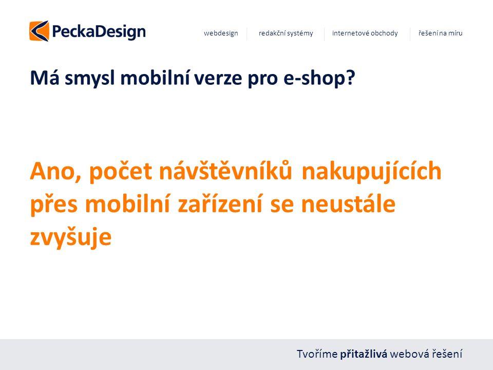 Tvoříme přitažlivá webová řešení webdesign redakční systémy internetové obchody řešení na míru Má smysl mobilní verze pro e-shop? Ano, počet návštěvní