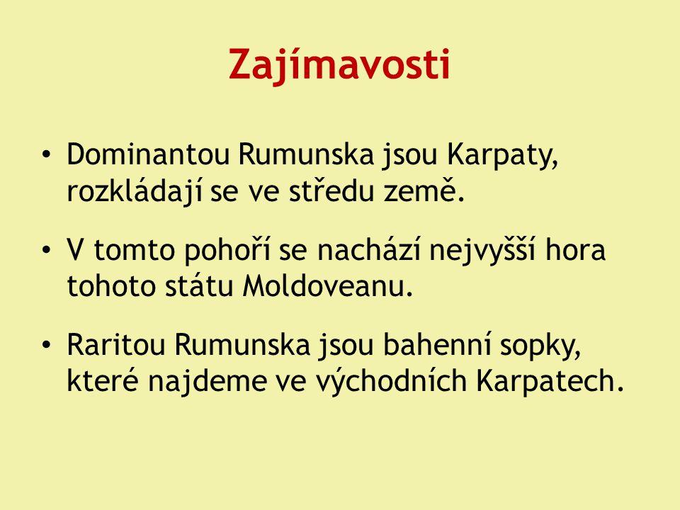 Zajímavosti Dominantou Rumunska jsou Karpaty, rozkládají se ve středu země. V tomto pohoří se nachází nejvyšší hora tohoto státu Moldoveanu. Raritou R