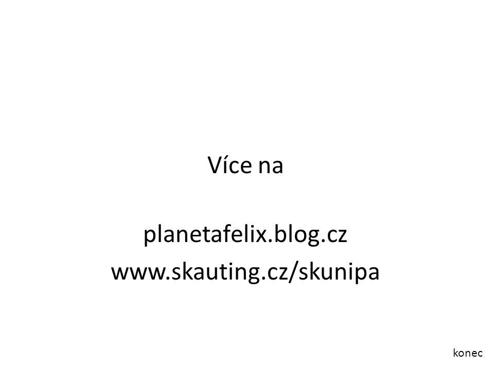 Více na planetafelix.blog.cz www.skauting.cz/skunipa konec