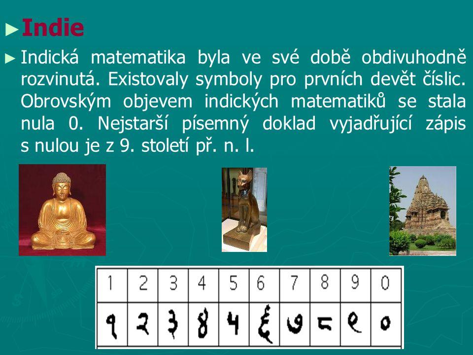 ► ► Indie ► ► Indická matematika byla ve své době obdivuhodně rozvinutá. Existovaly symboly pro prvních devět číslic. Obrovským objevem indických mate