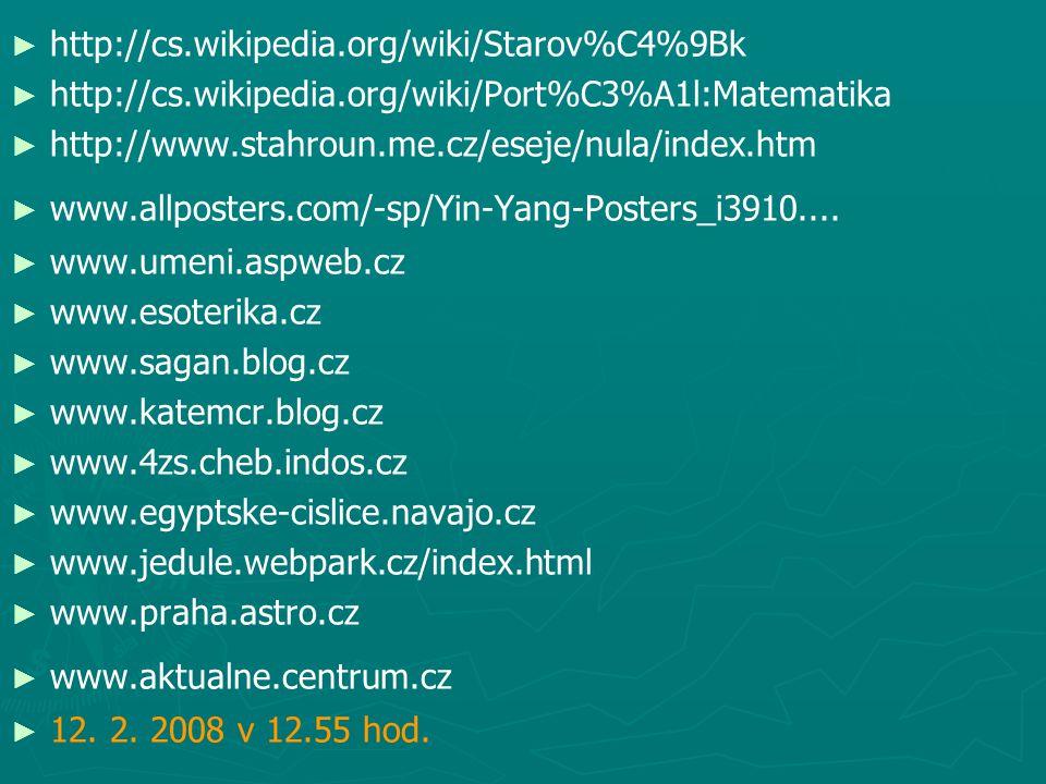 ► ► http://cs.wikipedia.org/wiki/Starov%C4%9Bk ► ► http://cs.wikipedia.org/wiki/Port%C3%A1l:Matematika ► ► http://www.stahroun.me.cz/eseje/nula/index.