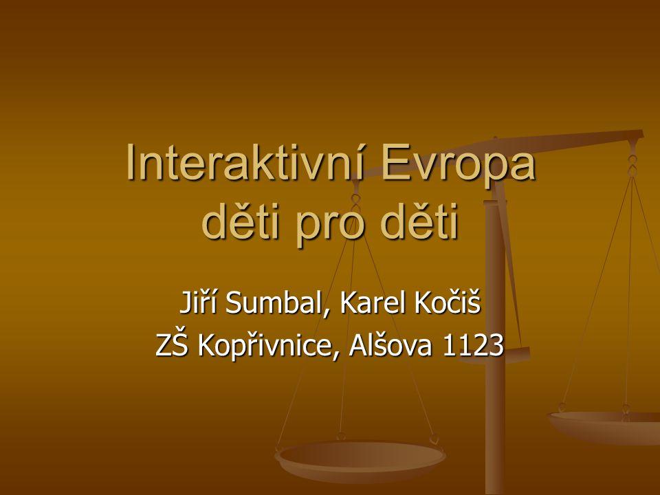 Interaktivní Evropa děti pro děti Jiří Sumbal, Karel Kočiš ZŠ Kopřivnice, Alšova 1123