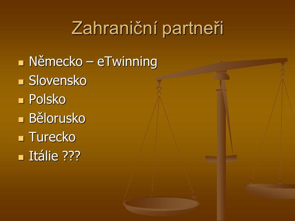 Zahraniční partneři Německo – eTwinning Německo – eTwinning Slovensko Slovensko Polsko Polsko Bělorusko Bělorusko Turecko Turecko Itálie ??.