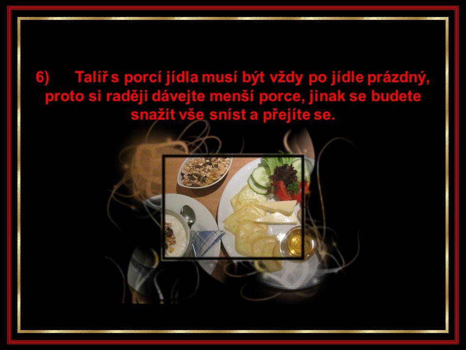 5) Jídlo si připravujeme dopředu z důvodu, že když si dáme určenou porci jídla, nemůže sníst více.