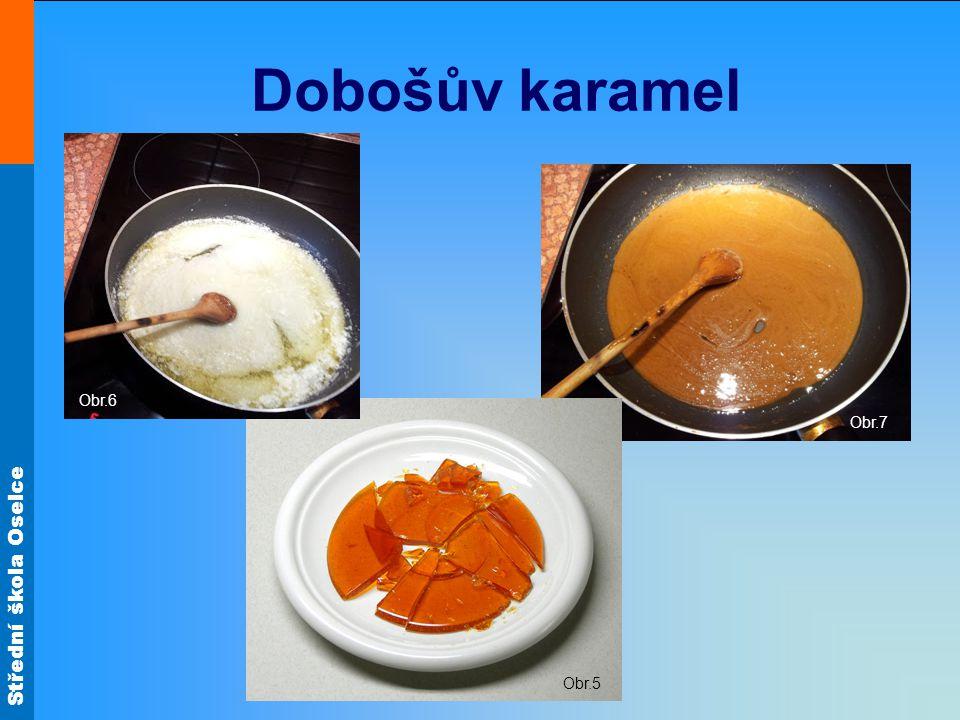 Střední škola Oselce Obr.7 Dobošův karamel Obr.5 Obr.6
