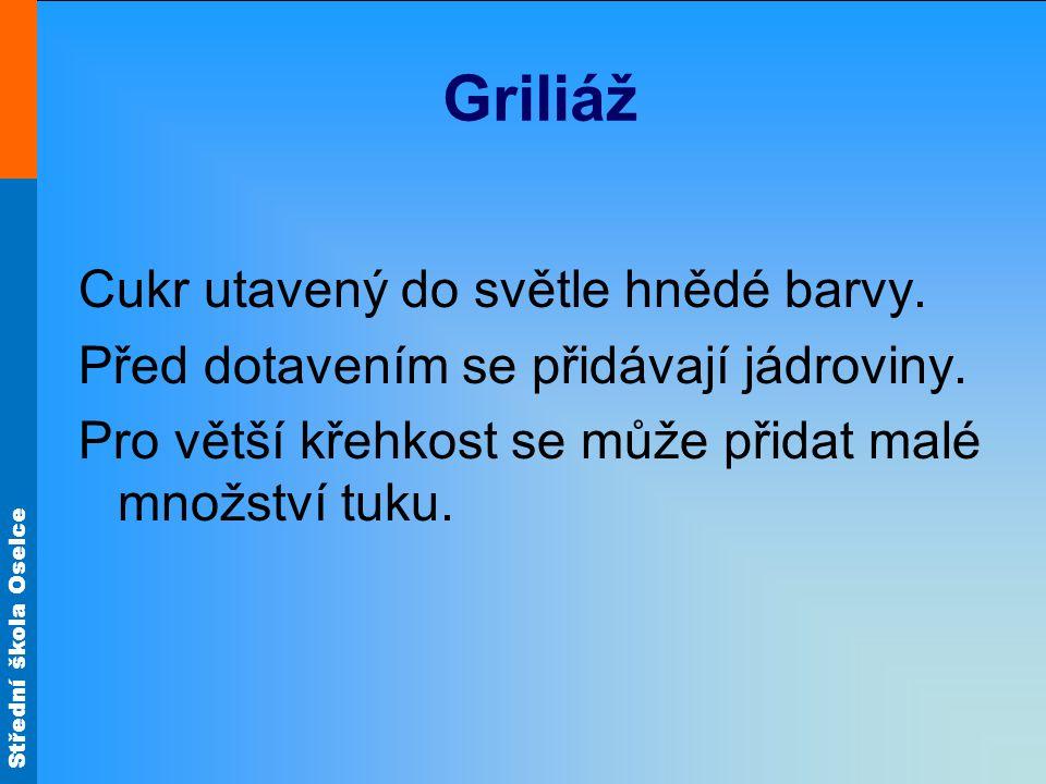 Střední škola Oselce Griliáž Cukr utavený do světle hnědé barvy.