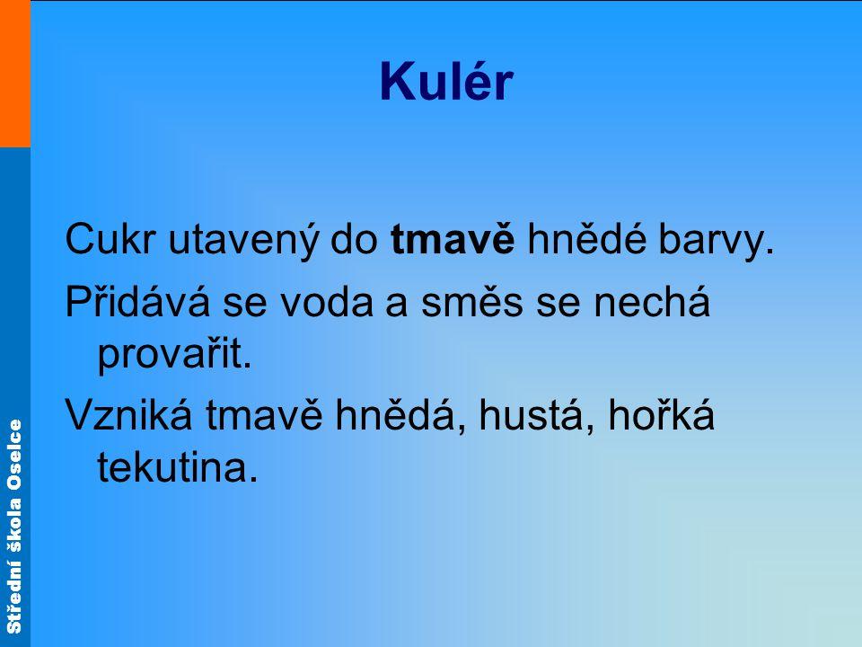 Střední škola Oselce Kulér Cukr utavený do tmavě hnědé barvy.