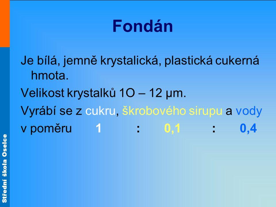 Střední škola Oselce Fondán Je bílá, jemně krystalická, plastická cukerná hmota. Velikost krystalků 1O – 12 μm. Vyrábí se z cukru, škrobového sirupu a