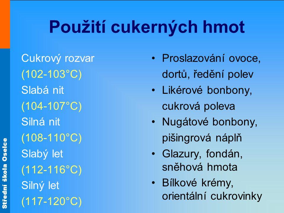 Střední škola Oselce Použití cukerných hmot Cukrový rozvar (102-103°C) Slabá nit (104-107°C) Silná nit (108-110°C) Slabý let (112-116°C) Silný let (11