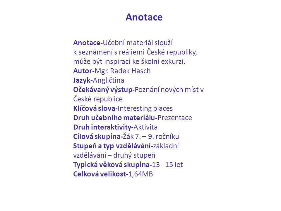 Anotace-Učební materiál slouží k seznámení s reáliemi České republiky, může být inspirací ke školní exkurzi.